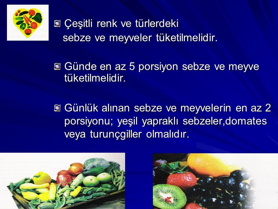 Çeşitli renk ve türlerdeki sebze ve meyveler tüketilmelidir. sebze ve meyveler tüketilmelidir. Günde en az 5 porsiyon sebze ve meyve tüketilmelidir. G