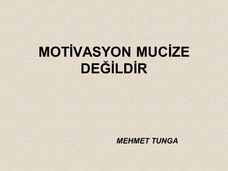 MOTİVASYON MUCİZE DEĞİLDİR MEHMET TUNGA