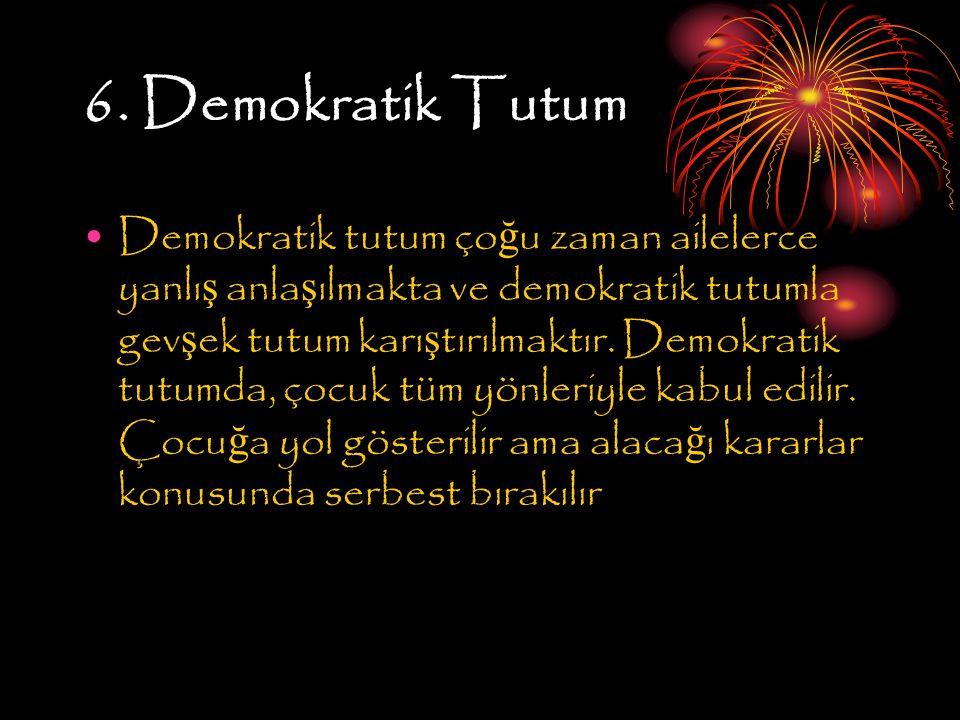 6. Demokratik Tutum Demokratik tutum ço ğ u zaman ailelerce yanlı ş anla ş ılmakta ve demokratik tutumla gev ş ek tutum karı ş tırılmaktır. Demokratik
