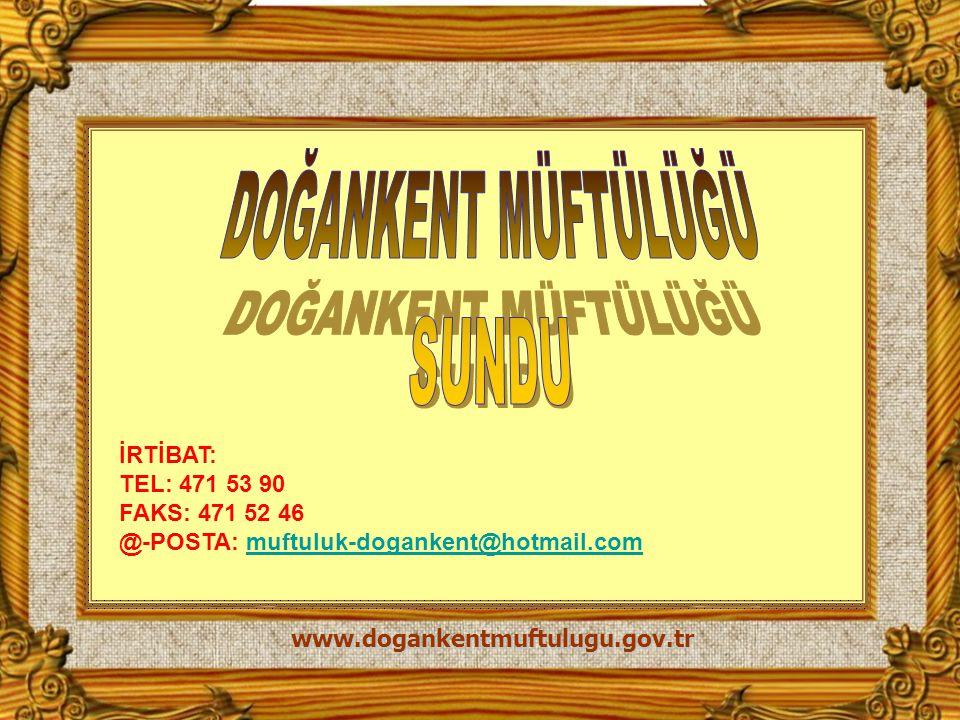 www.dogankentmuftulugu.gov.tr İRTİBAT: TEL: 471 53 90 FAKS: 471 52 46 @-POSTA: muftuluk-dogankent@hotmail.commuftuluk-dogankent@hotmail.com
