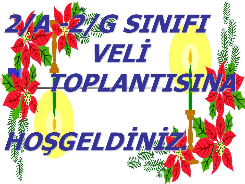 2/A -2/G SINIFI VELİ TOPLANTISINA HOŞGELDİNİZ.
