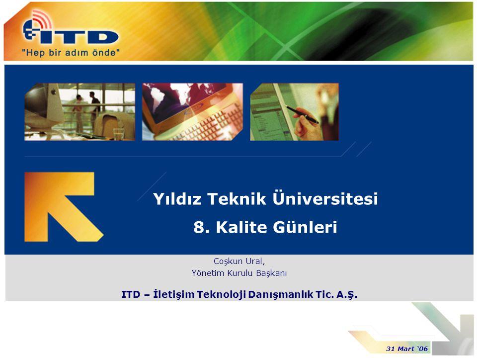 Coşkun Ural, Yönetim Kurulu Başkanı ITD – İletişim Teknoloji Danışmanlık Tic. A.Ş. Yıldız Teknik Üniversitesi 8. Kalite Günleri 31 Mart '06