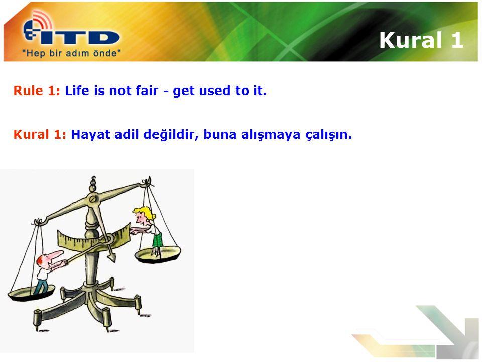 Rule 1: Life is not fair - get used to it. Kural 1: Hayat adil değildir, buna alışmaya çalışın. Kural 1