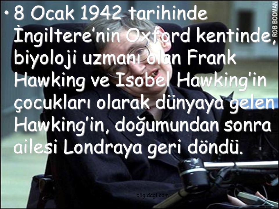8 Ocak 1942 tarihinde İngiltere'nin Oxford kentinde, biyoloji uzmanı olan Frank Hawking ve Isobel Hawking'in çocukları olarak dünyaya gelen Hawking'in