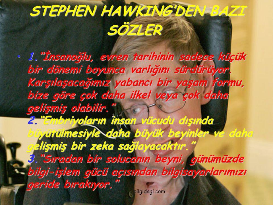 """STEPHEN HAWKING'DEN BAZI SÖZLER STEPHEN HAWKING'DEN BAZI SÖZLER 1.""""İnsanoğlu, evren tarihinin sadece küçük bir dönemi boyunca varlığını sürdürüyor. Ka"""