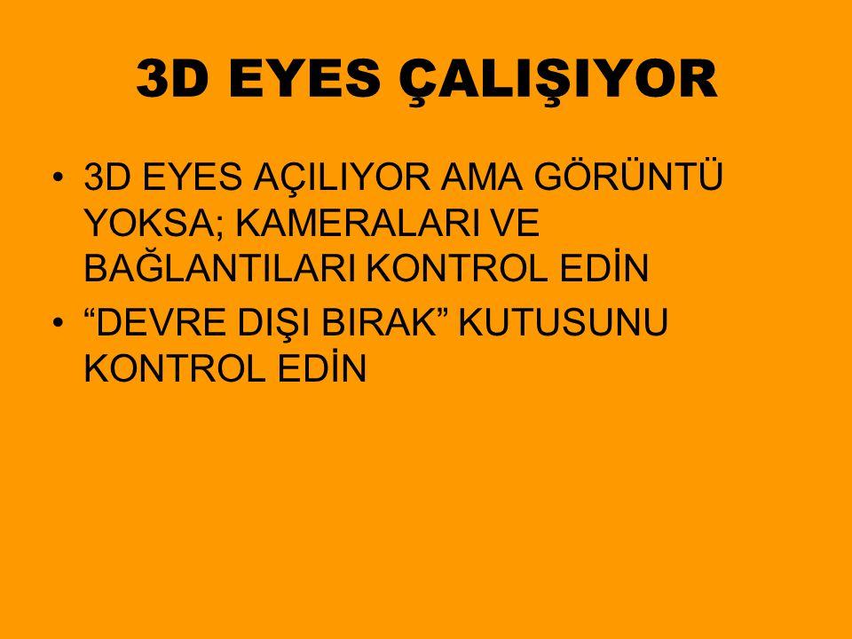 """3D EYES ÇALIŞIYOR 3D EYES AÇILIYOR AMA GÖRÜNTÜ YOKSA; KAMERALARI VE BAĞLANTILARI KONTROL EDİN """"DEVRE DIŞI BIRAK"""" KUTUSUNU KONTROL EDİN"""