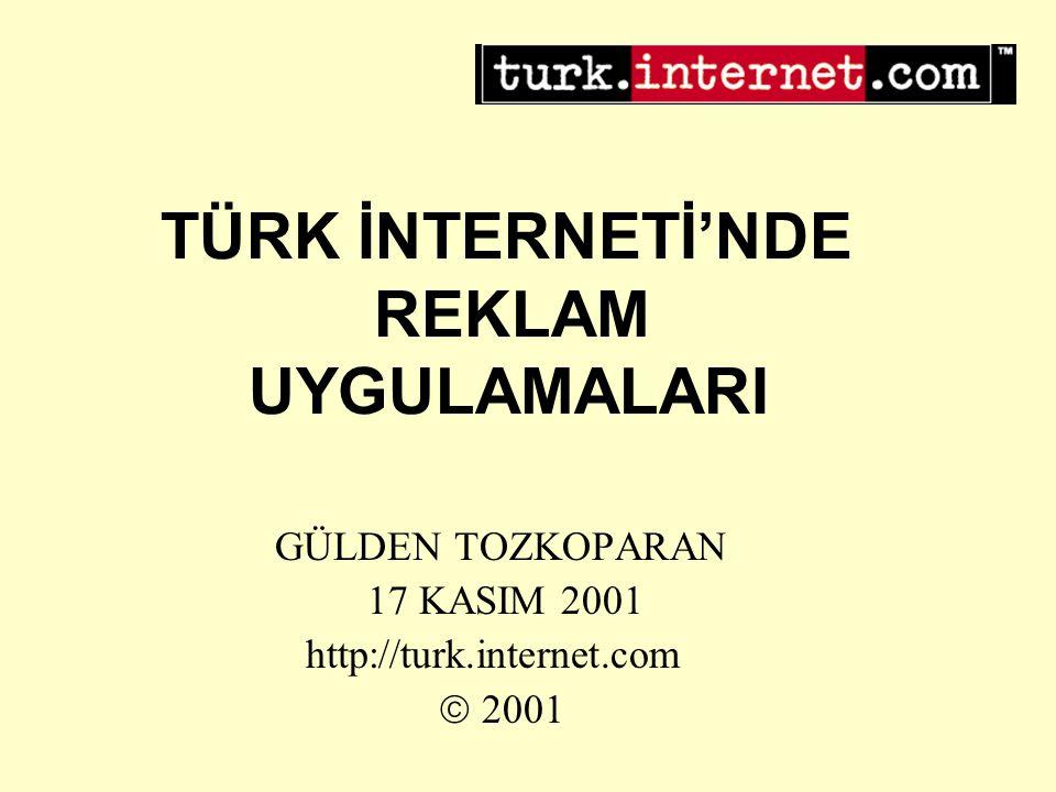 TÜRK İNTERNETİ'NDE REKLAM UYGULAMALARI GÜLDEN TOZKOPARAN 17 KASIM 2001 http://turk.internet.com  2001