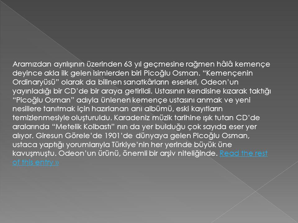 """Aramızdan ayrılışının üzerinden 63 yıl geçmesine rağmen hâlâ kemençe deyince akla ilk gelen isimlerden biri Picoğlu Osman. """"Kemençenin Ordinaryüsü"""" ol"""