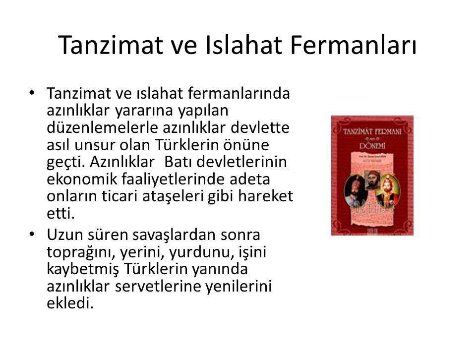 Tanzimat ve Islahat Fermanları Tanzimat ve ıslahat fermanlarında azınlıklar yararına yapılan düzenlemelerle azınlıklar devlette asıl unsur olan Türkle