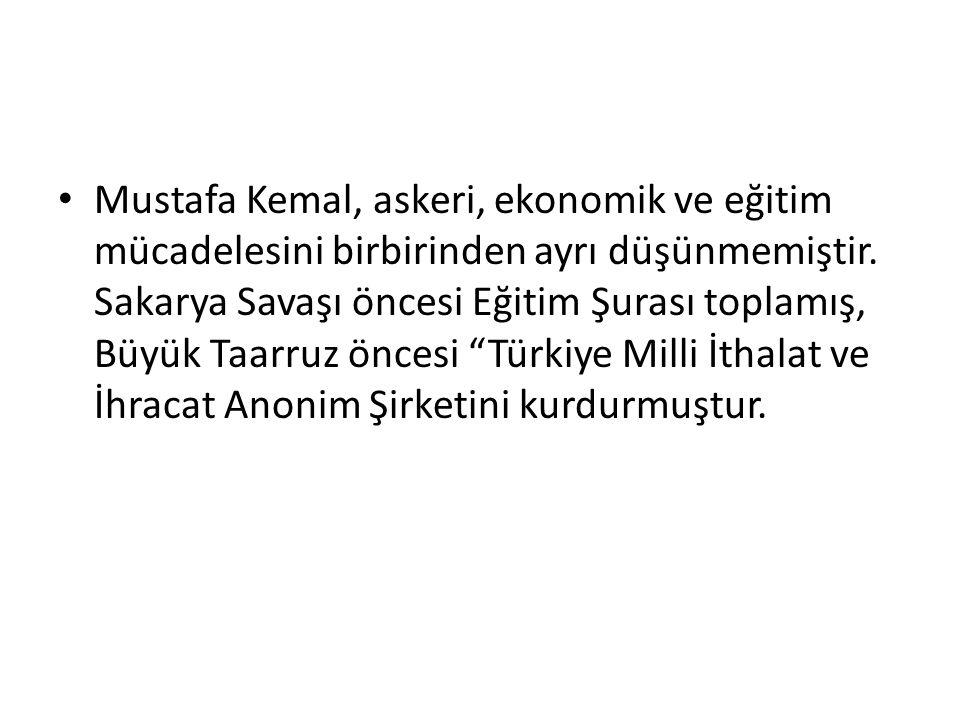 Mustafa Kemal, askeri, ekonomik ve eğitim mücadelesini birbirinden ayrı düşünmemiştir. Sakarya Savaşı öncesi Eğitim Şurası toplamış, Büyük Taarruz önc