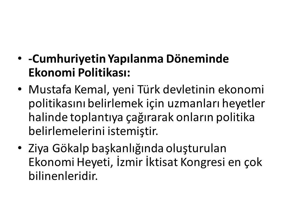 -Cumhuriyetin Yapılanma Döneminde Ekonomi Politikası: Mustafa Kemal, yeni Türk devletinin ekonomi politikasını belirlemek için uzmanları heyetler hali