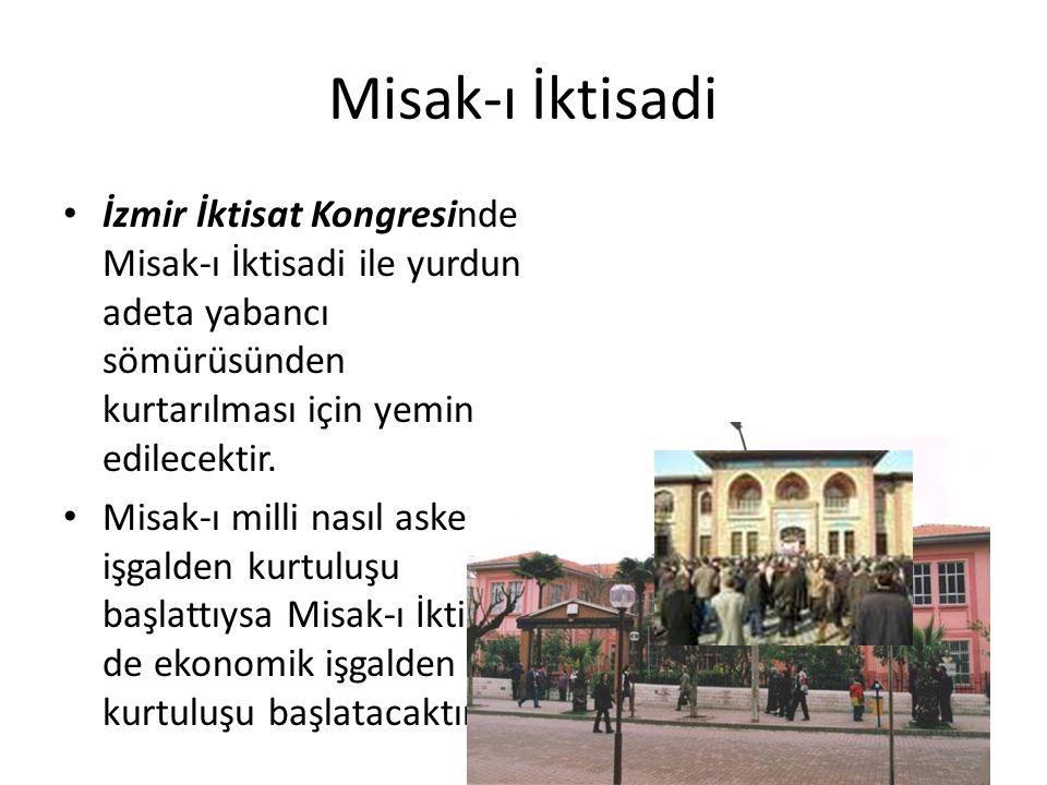 Misak-ı İktisadi İzmir İktisat Kongresinde Misak-ı İktisadi ile yurdun adeta yabancı sömürüsünden kurtarılması için yemin edilecektir. Misak-ı milli n