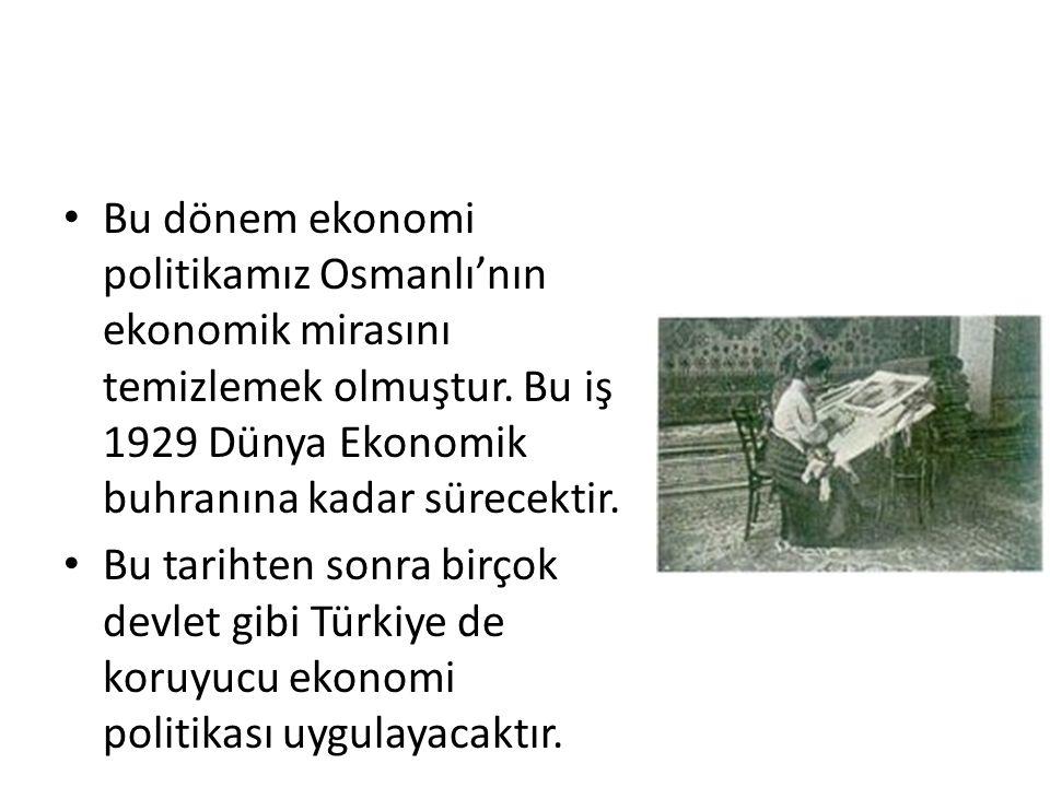 Bu dönem ekonomi politikamız Osmanlı'nın ekonomik mirasını temizlemek olmuştur. Bu iş 1929 Dünya Ekonomik buhranına kadar sürecektir. Bu tarihten sonr