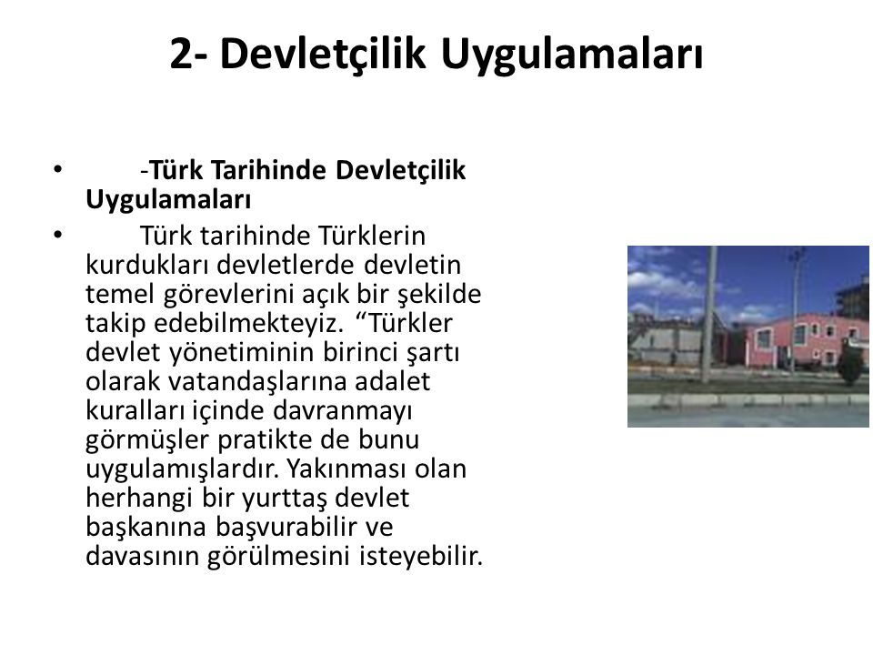 2- Devletçilik Uygulamaları -Türk Tarihinde Devletçilik Uygulamaları Türk tarihinde Türklerin kurdukları devletlerde devletin temel görevlerini açık b