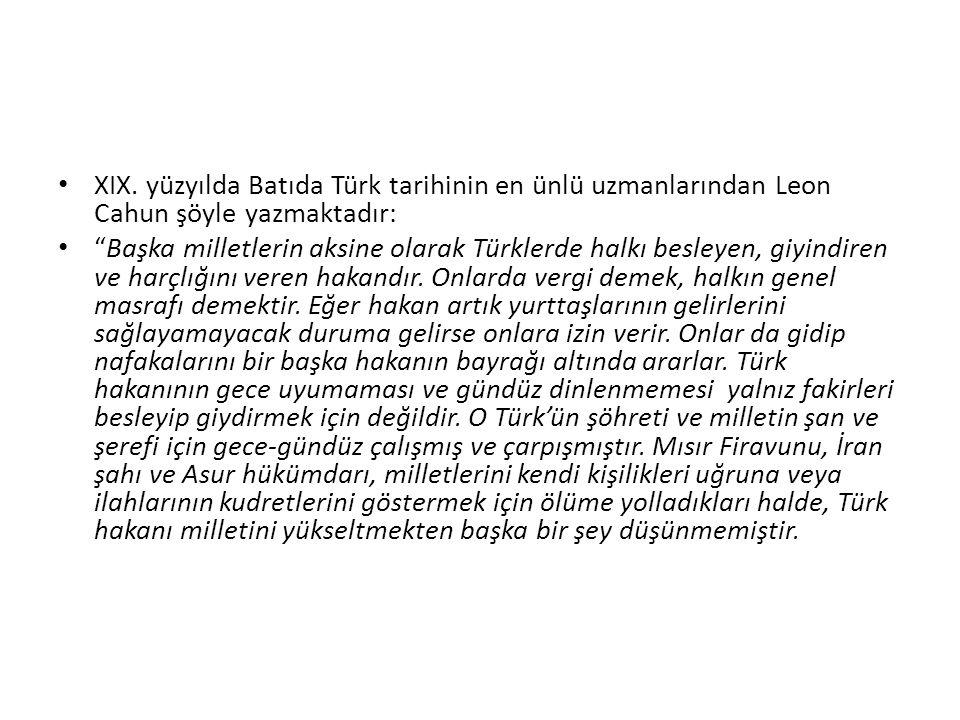 """XIX. yüzyılda Batıda Türk tarihinin en ünlü uzmanlarından Leon Cahun şöyle yazmaktadır: """"Başka milletlerin aksine olarak Türklerde halkı besleyen, giy"""