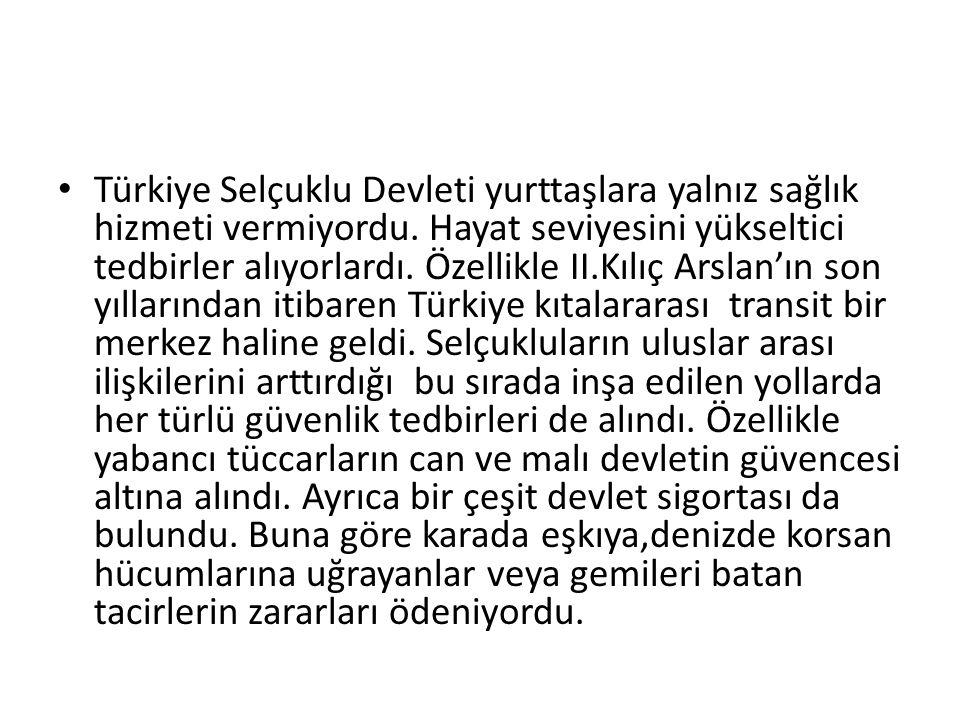 Türkiye Selçuklu Devleti yurttaşlara yalnız sağlık hizmeti vermiyordu. Hayat seviyesini yükseltici tedbirler alıyorlardı. Özellikle II.Kılıç Arslan'ın