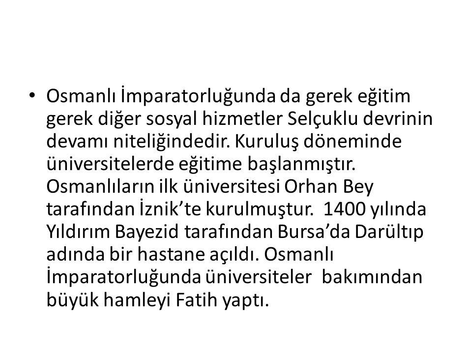 Osmanlı İmparatorluğunda da gerek eğitim gerek diğer sosyal hizmetler Selçuklu devrinin devamı niteliğindedir. Kuruluş döneminde üniversitelerde eğiti