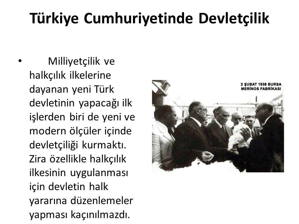 Türkiye Cumhuriyetinde Devletçilik Milliyetçilik ve halkçılık ilkelerine dayanan yeni Türk devletinin yapacağı ilk işlerden biri de yeni ve modern ölç