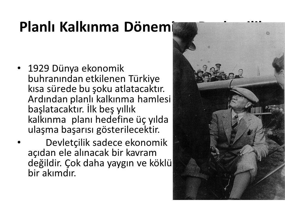 Planlı Kalkınma Dönemi ve Devletçilik 1929 Dünya ekonomik buhranından etkilenen Türkiye kısa sürede bu şoku atlatacaktır. Ardından planlı kalkınma ham