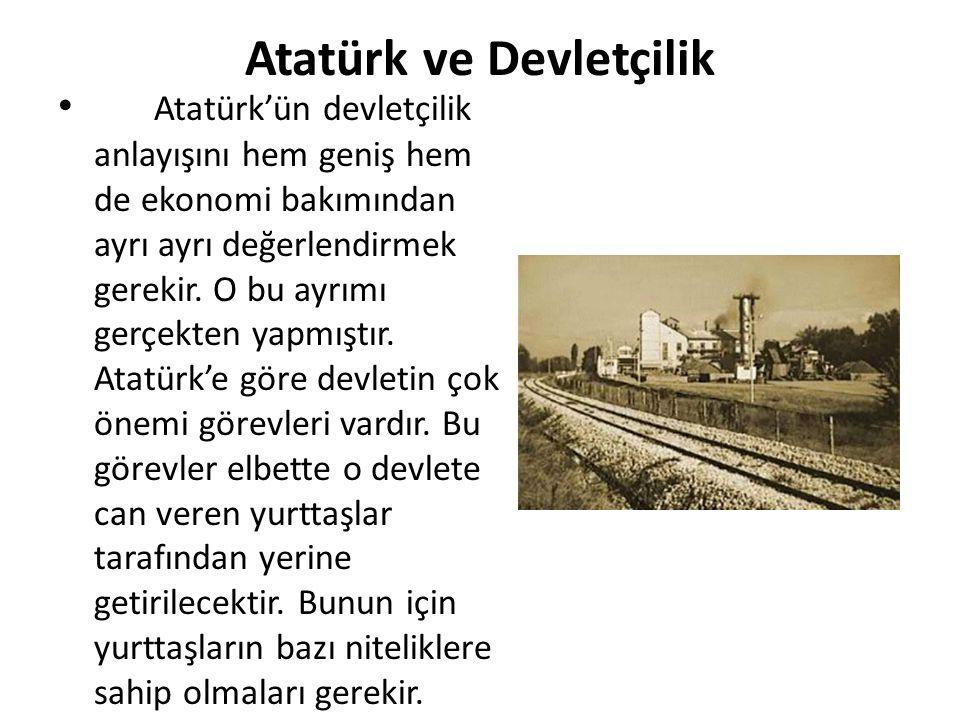 Atatürk ve Devletçilik Atatürk'ün devletçilik anlayışını hem geniş hem de ekonomi bakımından ayrı ayrı değerlendirmek gerekir. O bu ayrımı gerçekten y