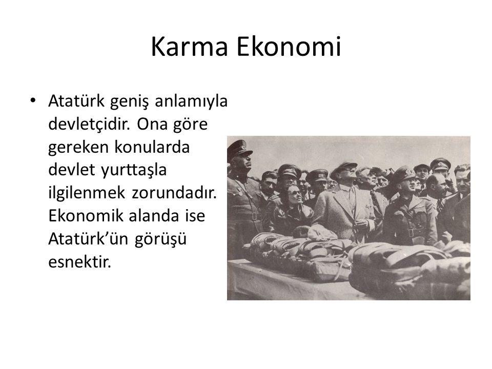 Karma Ekonomi Atatürk geniş anlamıyla devletçidir. Ona göre gereken konularda devlet yurttaşla ilgilenmek zorundadır. Ekonomik alanda ise Atatürk'ün g