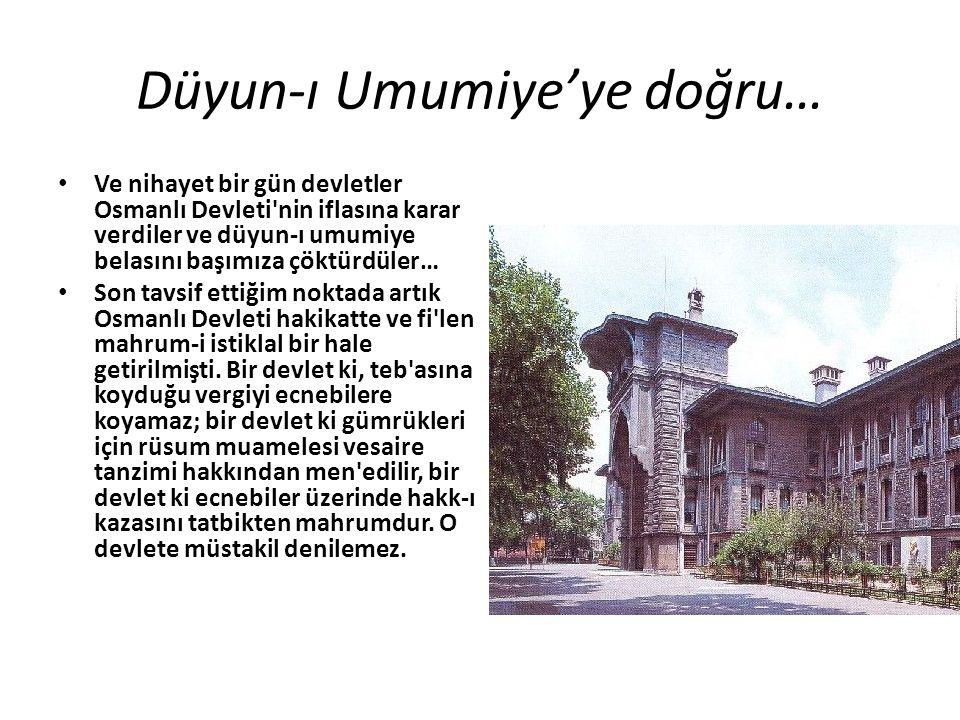 Düyun-ı Umumiye'ye doğru… Ve nihayet bir gün devletler Osmanlı Devleti'nin iflasına karar verdiler ve düyun-ı umumiye belasını başımıza çöktürdüler… S