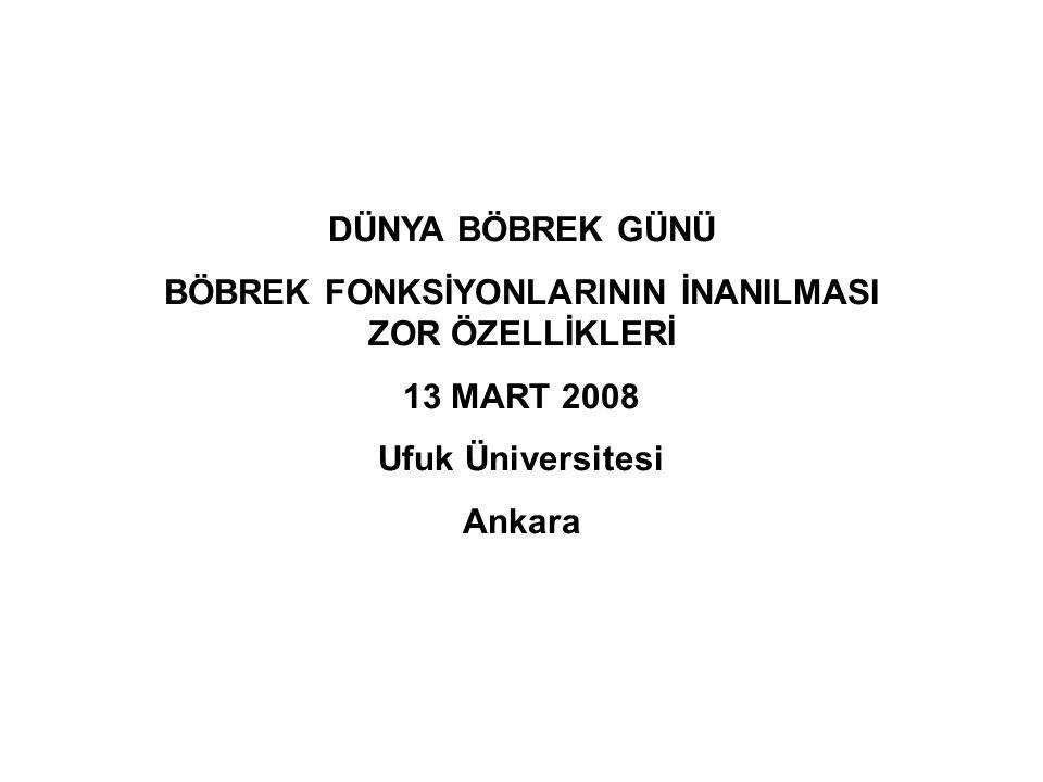 DÜNYA BÖBREK GÜNÜ BÖBREK FONKSİYONLARININ İNANILMASI ZOR ÖZELLİKLERİ 13 MART 2008 Ufuk Üniversitesi Ankara