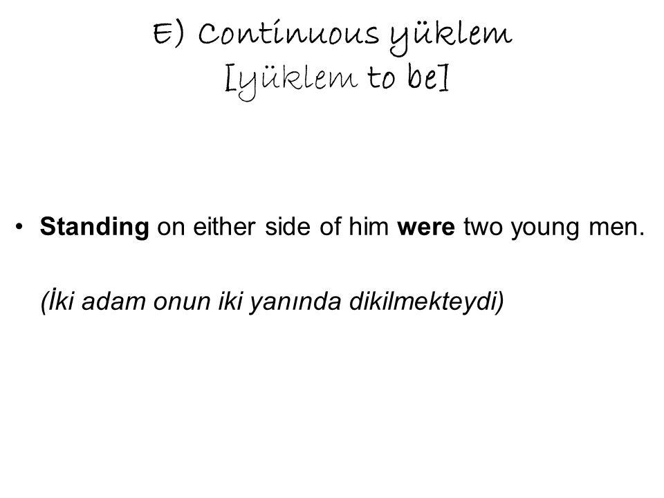 E) Continuous yüklem [yüklem to be] Standing on either side of him were two young men.