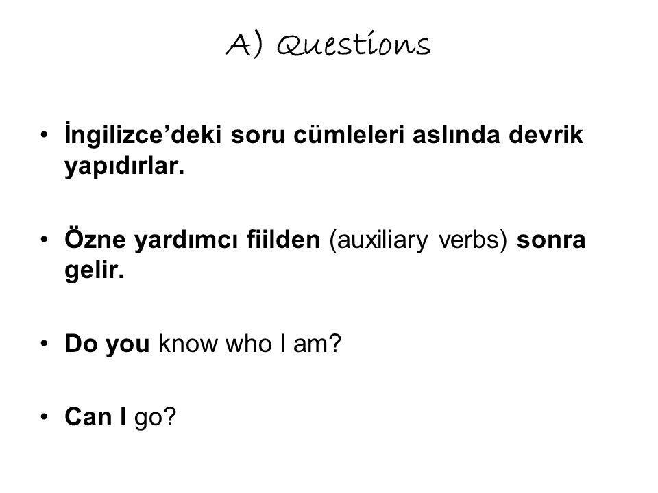 A) Questions İngilizce'deki soru cümleleri aslında devrik yapıdırlar.