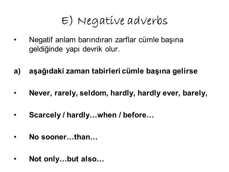 E) Negative adverbs Negatif anlam barındıran zarflar cümle başına geldiğinde yapı devrik olur.