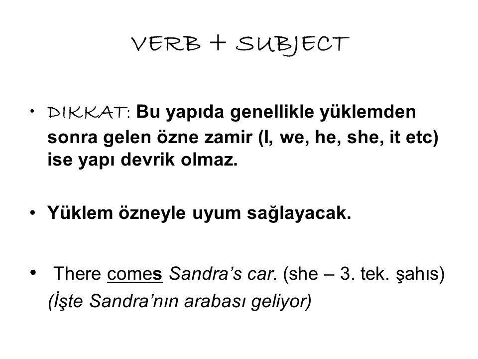 VERB + SUBJECT DIKKAT: Bu yapıda genellikle yüklemden sonra gelen özne zamir (I, we, he, she, it etc) ise yapı devrik olmaz.