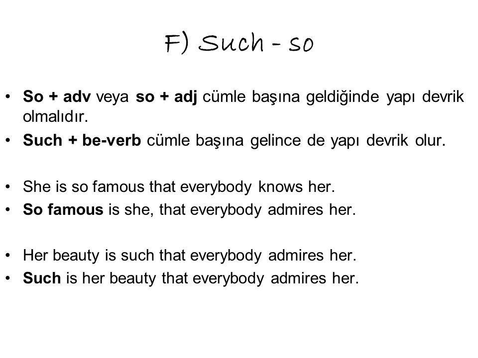 F) Such - so So + adv veya so + adj cümle başına geldiğinde yapı devrik olmalıdır.