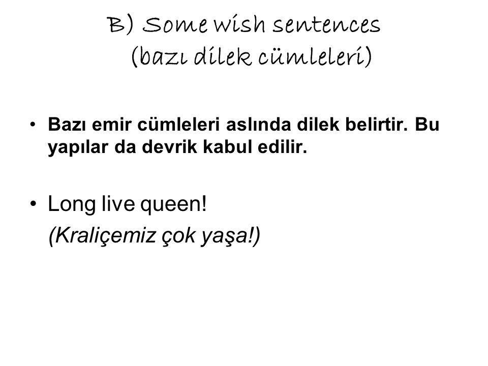 B) Some wish sentences (bazı dilek cümleleri) Bazı emir cümleleri aslında dilek belirtir.