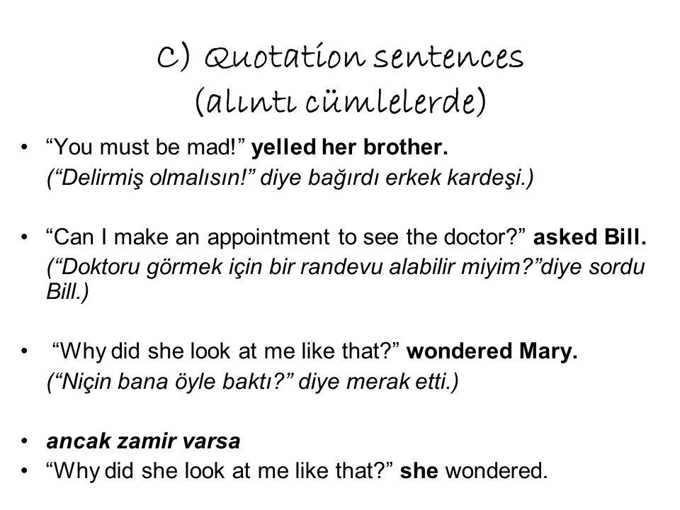 C) Quotation sentences (alıntı cümlelerde) You must be mad! yelled her brother.