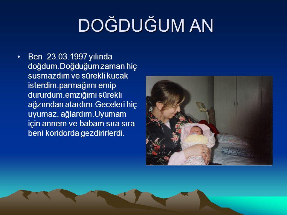 DOĞDUĞUM AN DOĞDUĞUM AN Ben 23.03.1997 yılında doğdum.Doğduğum zaman hiç susmazdım ve sürekli kucak isterdim.parmağımı emip dururdum.emziğimi sürekli