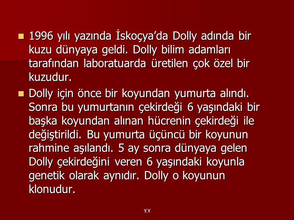 Y.Y 1996 yılı yazında İskoçya'da Dolly adında bir kuzu dünyaya geldi. Dolly bilim adamları tarafından laboratuarda üretilen çok özel bir kuzudur. 1996