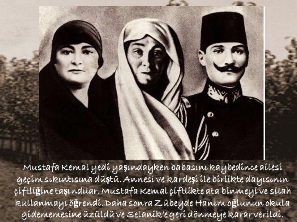 Mustafa Kemal yedi yaşındayken babasını kaybedince ailesi geçim sıkıntısına düştü.