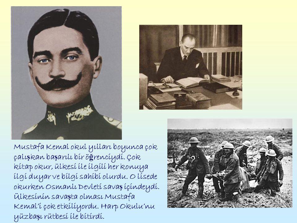 Mustafa Kemal okul yılları boyunca çok çalı ş kan ba ş arılı bir ö ğ renciydi.