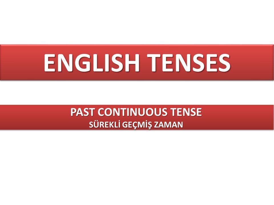 ENGLISH TENSES PAST CONTINUOUS TENSE SÜREKLİ GEÇMİŞ ZAMAN PAST CONTINUOUS TENSE SÜREKLİ GEÇMİŞ ZAMAN Kullanılışı : Geçmiş zamanda, belirli bir zamanda devam eden eylemleri anlatmak için kullanılır.
