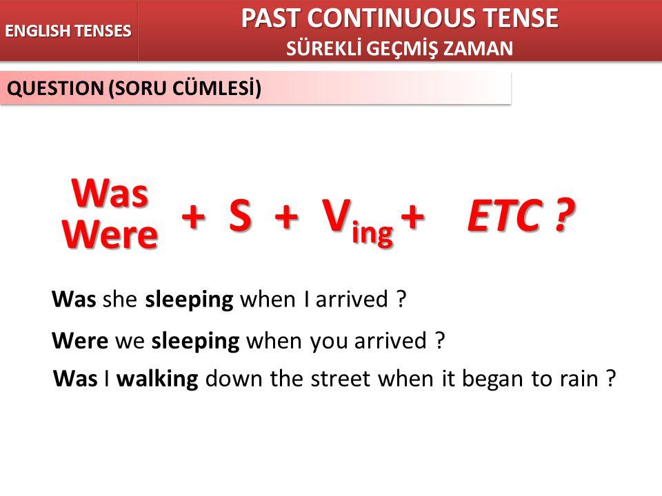 QUESTION (SORU CÜMLESİ) ENGLISH TENSES + S + V ing +ETC .