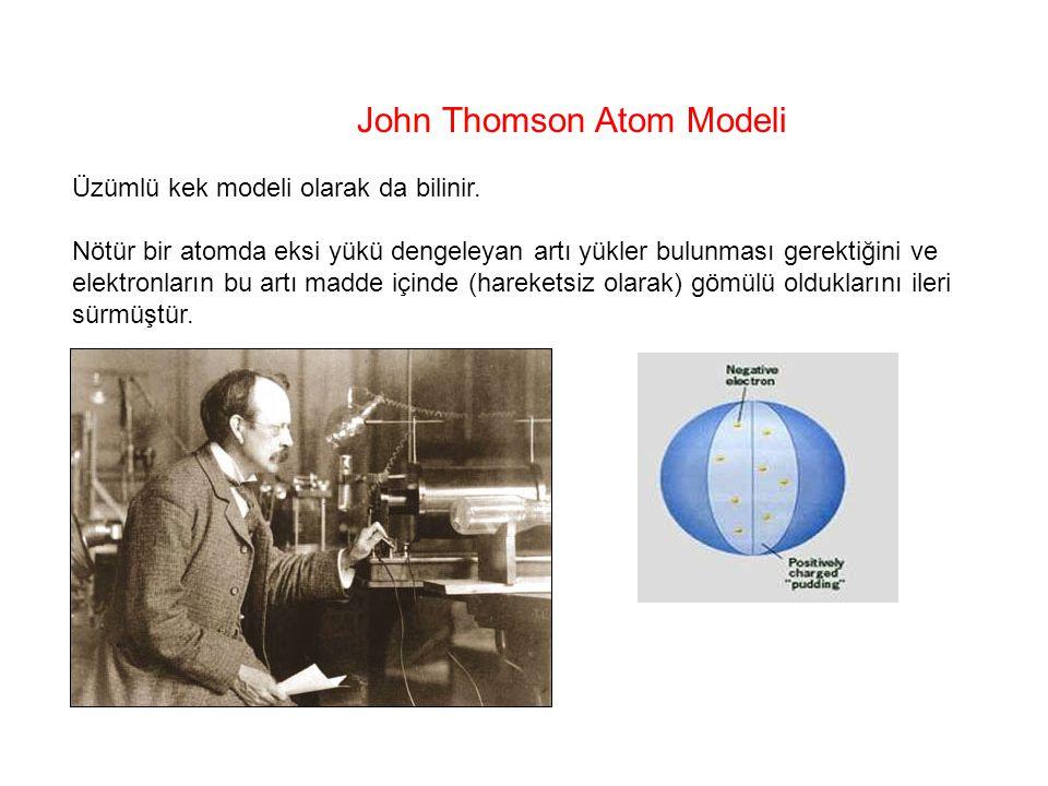 John Thomson Atom Modeli Üzümlü kek modeli olarak da bilinir. Nötür bir atomda eksi yükü dengeleyan artı yükler bulunması gerektiğini ve elektronların