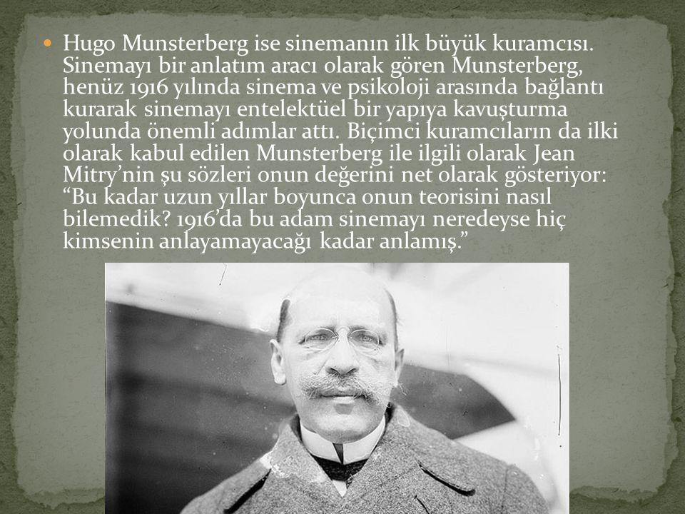 Hugo Munsterberg ise sinemanın ilk büyük kuramcısı. Sinemayı bir anlatım aracı olarak gören Munsterberg, henüz 1916 yılında sinema ve psikoloji arasın