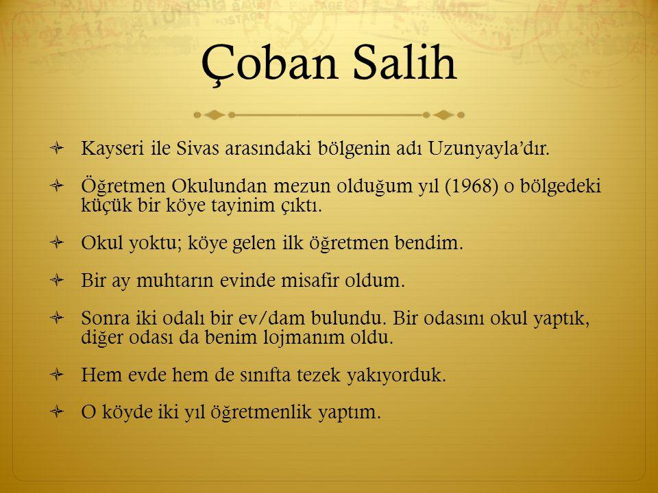 Çoban Salih  Kayseri ile Sivas arasındaki bölgenin adı Uzunyayla'dır.