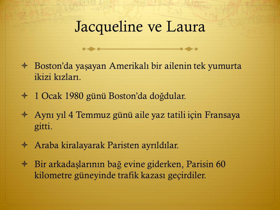 Jacqueline ve Laura  Boston'da ya ş ayan Amerikalı bir ailenin tek yumurta ikizi kızları.