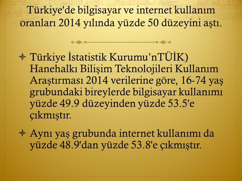Türkiye de bilgisayar ve internet kullanım oranları 2014 yılında yüzde 50 düzeyini a ş tı.