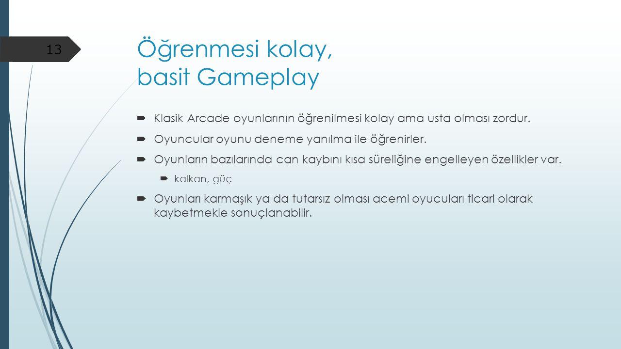 Öğrenmesi kolay, basit Gameplay  Klasik Arcade oyunlarının öğrenilmesi kolay ama usta olması zordur.  Oyuncular oyunu deneme yanılma ile öğrenirler.