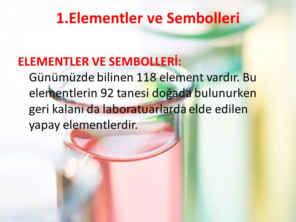 1.Elementler ve Sembolleri ELEMENTLER VE SEMBOLLERİ: Günümüzde bilinen 118 element vardır.