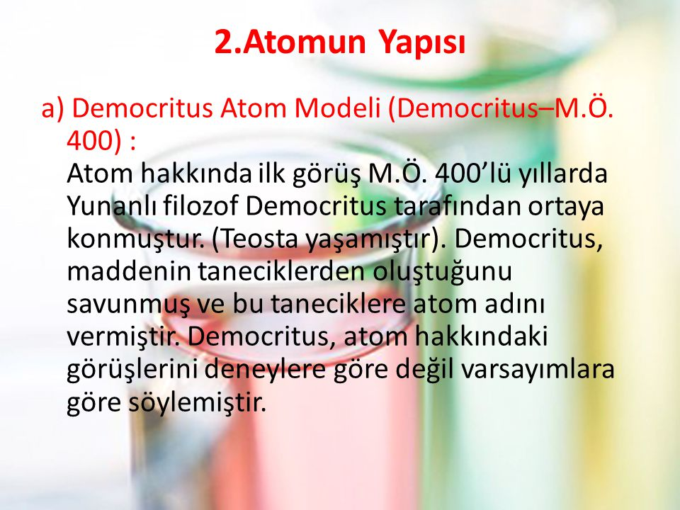 2.Atomun Yapısı a) Democritus Atom Modeli (Democritus–M.Ö.