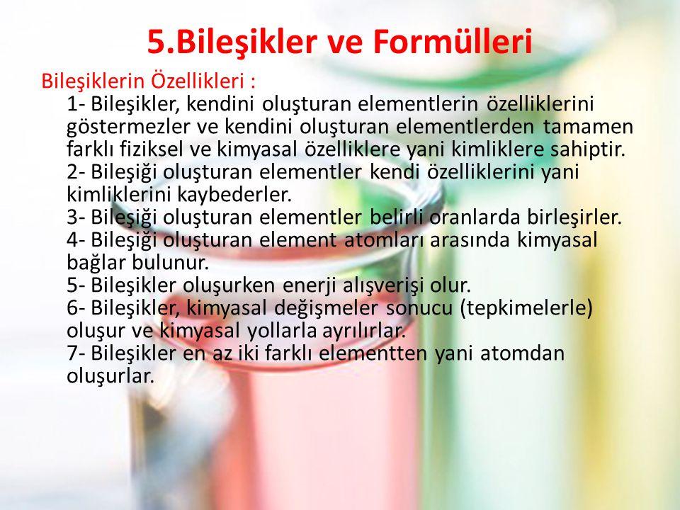 5.Bileşikler ve Formülleri Bileşiklerin Özellikleri : 1- Bileşikler, kendini oluşturan elementlerin özelliklerini göstermezler ve kendini oluşturan el