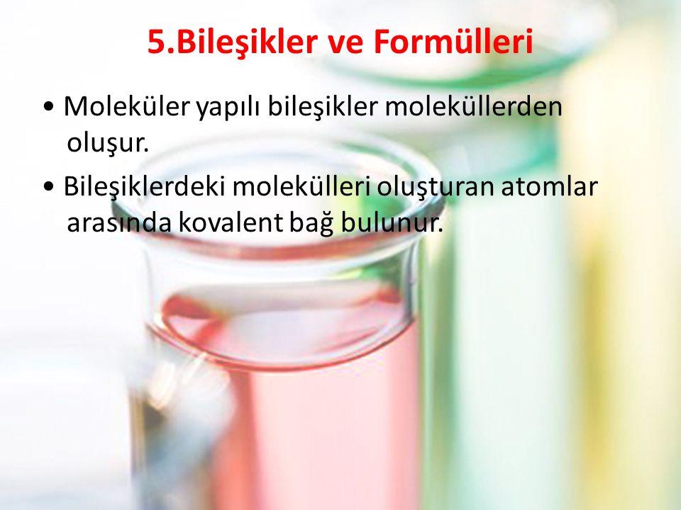 5.Bileşikler ve Formülleri Moleküler yapılı bileşikler moleküllerden oluşur.